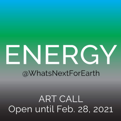 What's Next for Earth ENERGY Art Call
