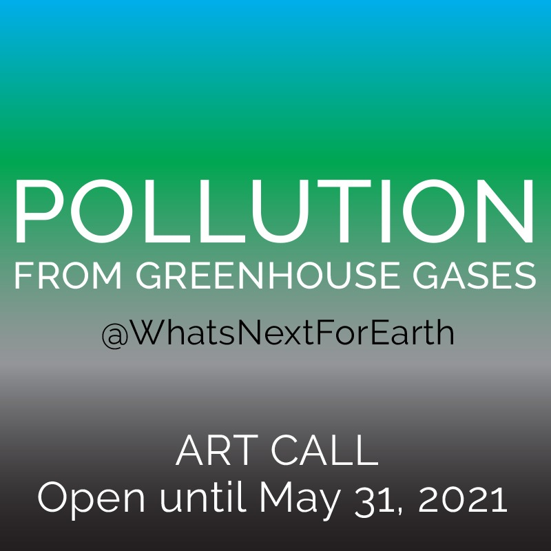 What's Next for Earth Pollution from Greenhouse Gases Art Call